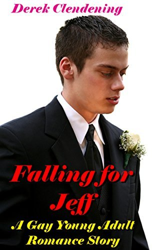 Falling for Jeff: A Gay Young Adult Romance Story Derek Clendening