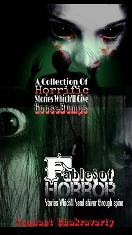 Fables Of Horror(annotated)  by  Tushant Chakravarty
