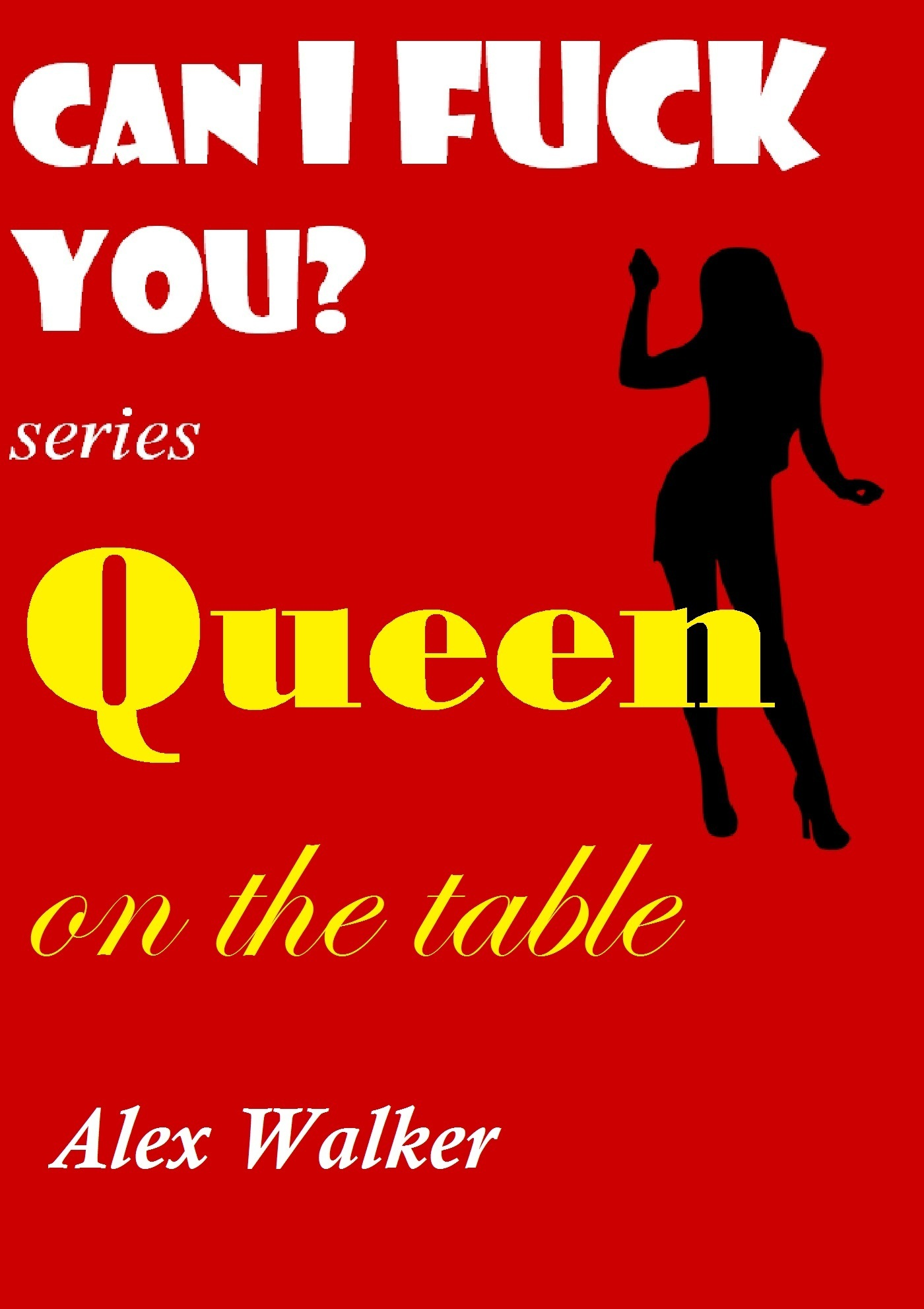Can I Fuck You?: Queen On The Table  by  Alex Walker