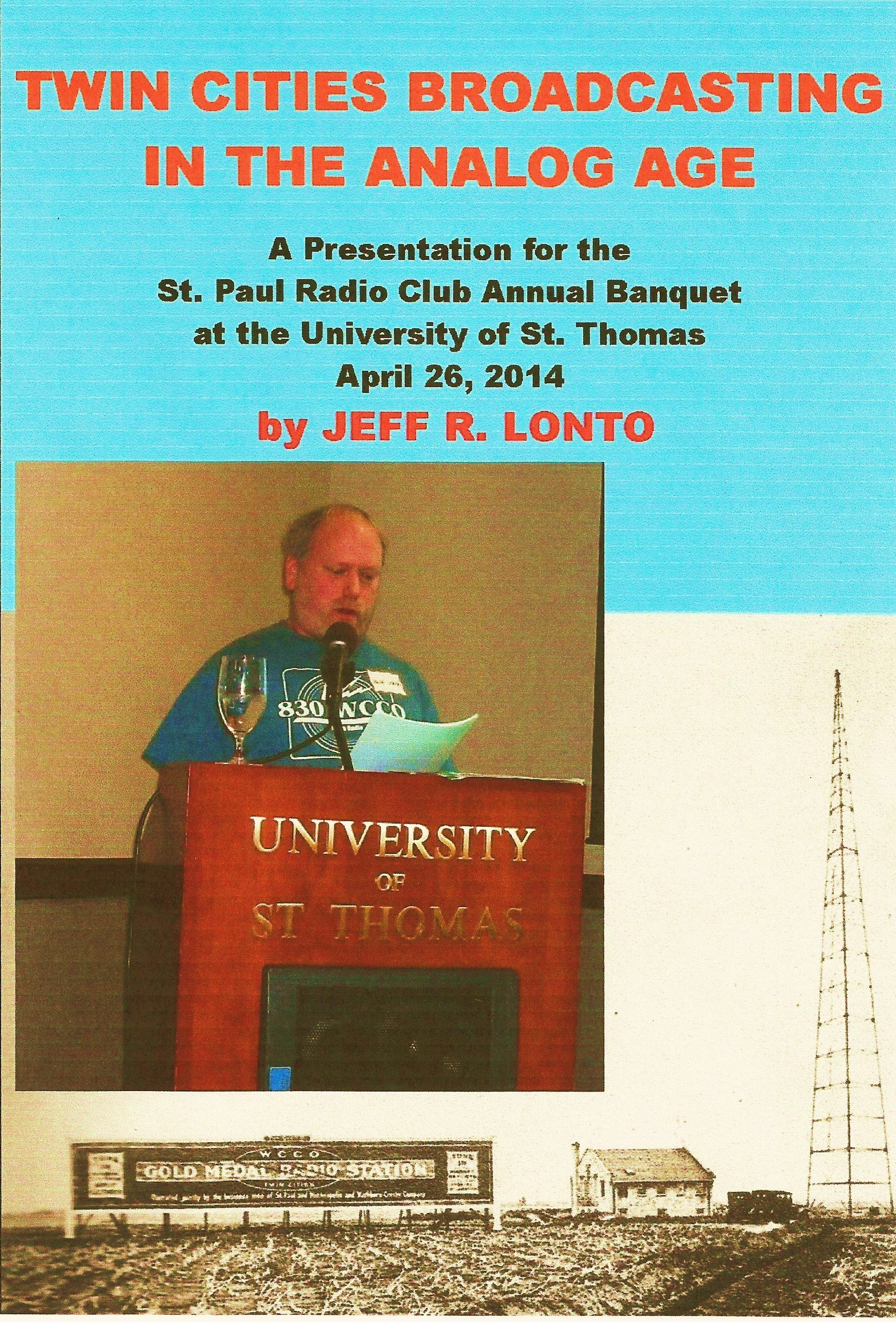 Twin Cities Broadcasting in the Analog Age: A Presentation for the St. Paul Radio Club Annual Banquet  by  Jeff R. Lonto