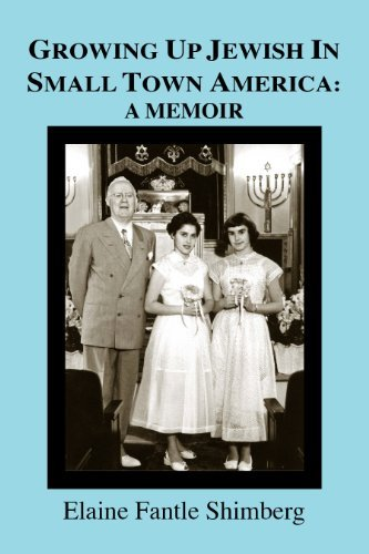 Growing Up Jewish In Small Town America: A Memoir  by  Elaine Fantle Shimberg