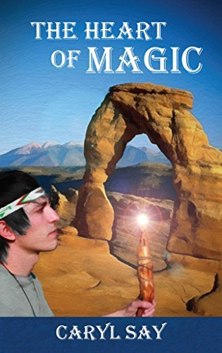 The Heart of Magic (Merlin in Moab Book 1) Caryl Say