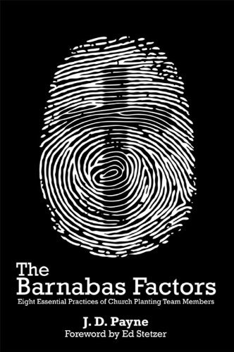 The Barnabas Factors: Eight Essential Practices of Church Planting Team Members J. Payne