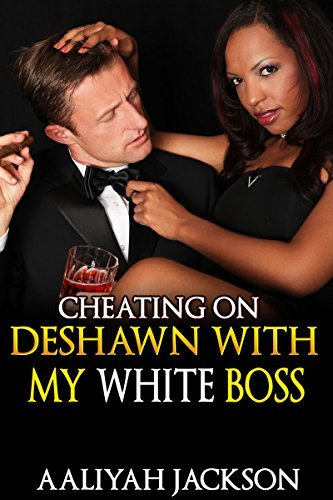 Cheating On DeShawn With My White Boss: Interracial BWWM African American Romance  by  Aaliyah Jackson