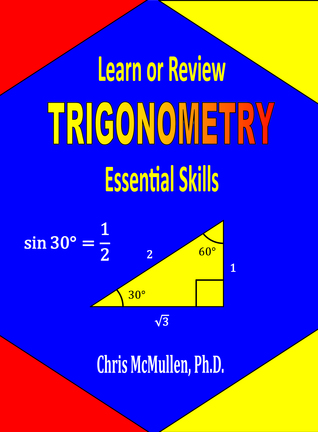Learn or Review Trigonometry: Essential Skills Chris McMullen