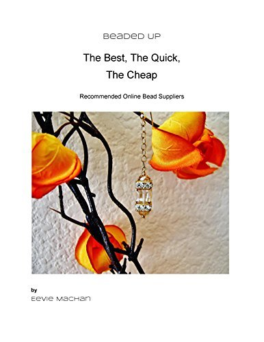 Beaded Up: The Best The Quick The Cheap Online Bead Supplies  by  Eevie Machan