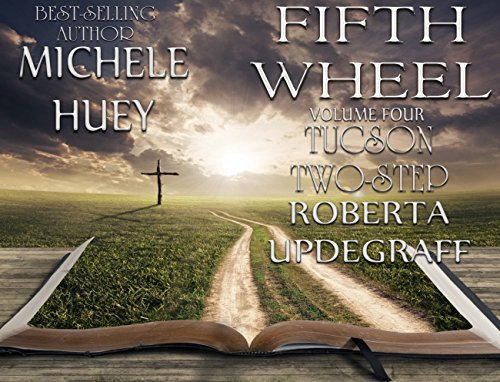 Fifth Wheel - Volume 4 - Tucson Two - Step  by  Michele Huey