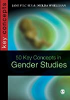 50 Key Concepts in Gender Studies (SAGE Key Concepts series)