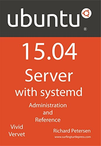 Ubuntu 15.04 Server with systemd: Administration and Reference  by  Richard Petersen