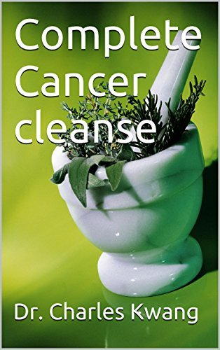 Complete Cancer cleanse (Cancer cures in detail Book 11)  by  Dr. Charles Kwang