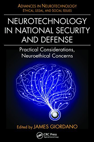 Neurotechnology in National Security and Defense: Practical Considerations, Neuroethical Concerns (Advances in Neurotechnology)  by  James Giordano