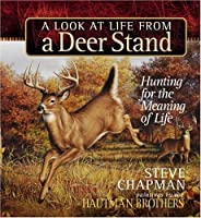 A Look at Life from a Deer Stand Gift Edition: Hunting for the Meaning of Life