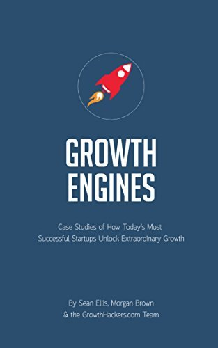 Startup Growth Engines: Case Studies of How Todays Most Successful Startups Unlock Extraordinary Growth  by  Sean Ellis