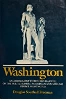Washington: An Abridgment by Richard Harwell of the Seven-Volume George Washington by Douglas Southall Freeman