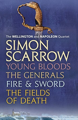 The Wellington and Napoleon Quartet: Young Bloods, The Generals, Fire and Sword, Fields of Death Simon Scarrow