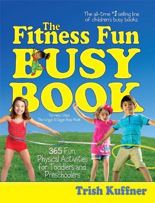 The Fitness Fun Busy Book: 365 Creative Games & Activities to Keep Your Child Moving and Learning (Busy Books)  by  Trish Kuffner