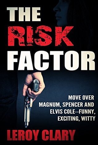The Risk Factor: Move over Magnum, Spenser, and Elvis Cole. LeRoy Clary