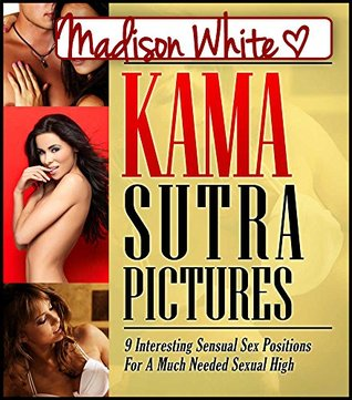 Kama Sutra Pictures: Interesting Sensual Sex Positions For A Much Needed Sexual High  by  Madison White