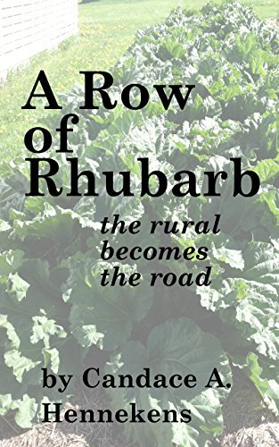A Row of Rhubarb: the rural becomes the road  by  Candace A. Hennekens