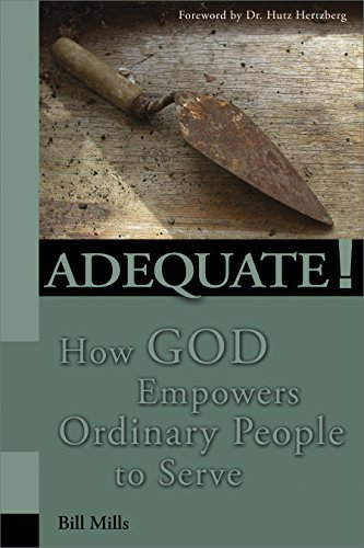 Adequate! How God Empowers Ordinary People To Serve  by  Bill Mills