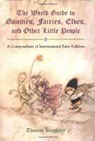 The World Guide to Gnomes, Fairies, Elves and Other Little People