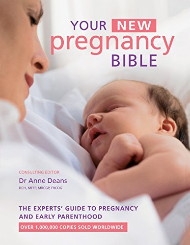 Your New Pregnancy Bible: The Experts Guide to Pregnancy and Early Parenthood Anne Deans