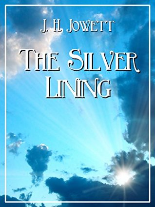 The Silver Lining: Messages of Hope and Cheer  by  J. H. Jowett