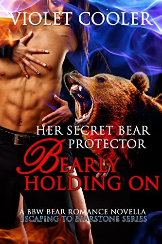 Her Secret Bear Protector: Bearly Holding On (Escaping to Bearstone #1) Violet Cooler