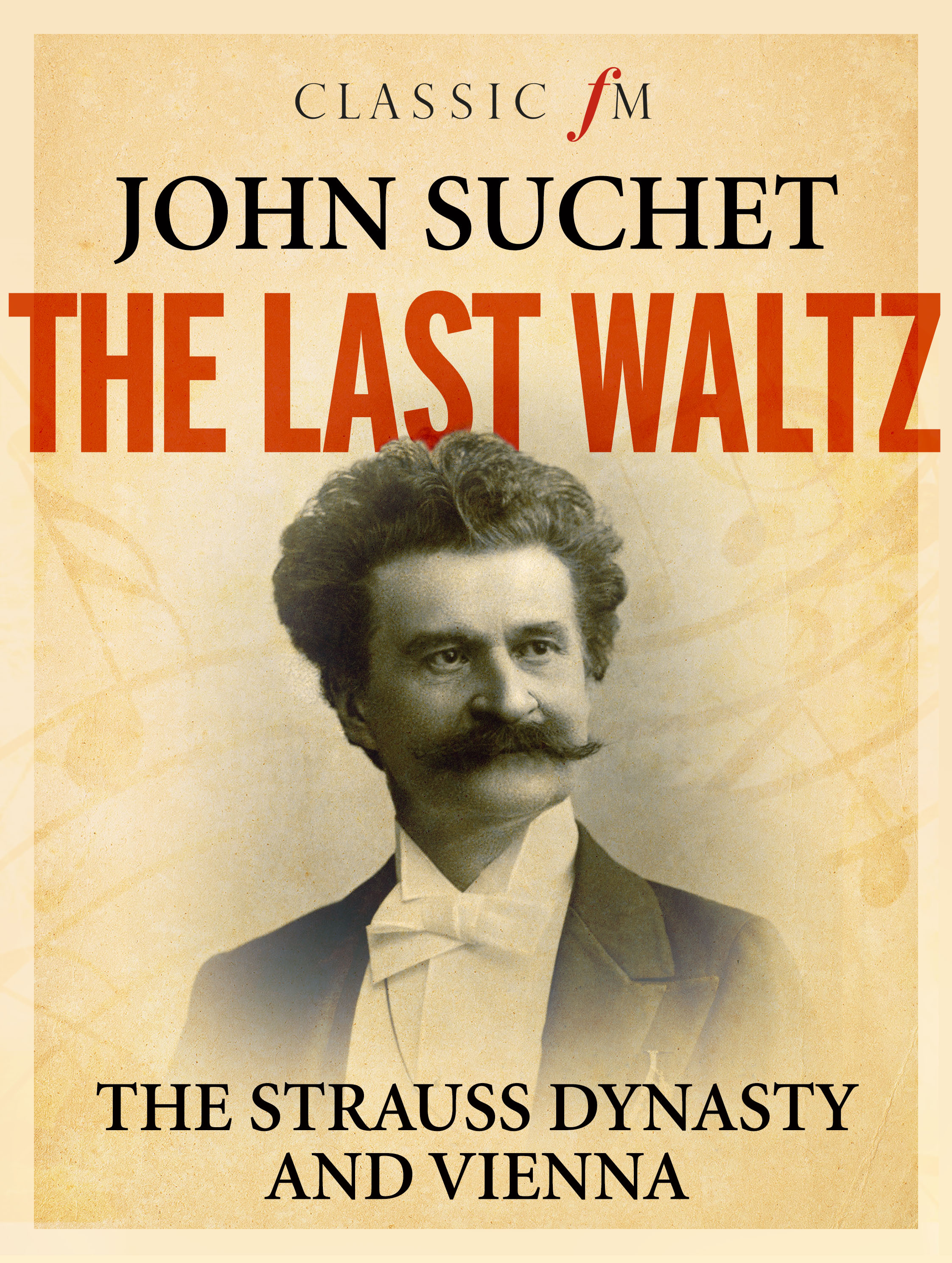 The Last Waltz: The Strauss Dynasty And Vienna  by  John Suchet