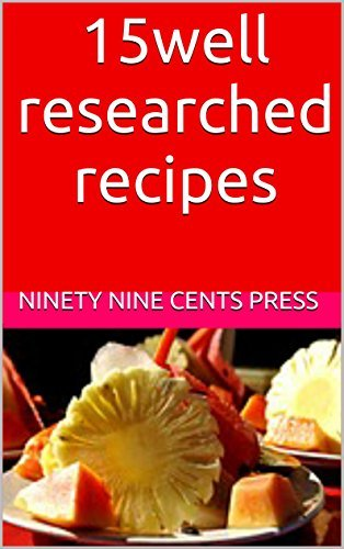 15Well Researched Recipes  by  Ninety Nine Cents Press