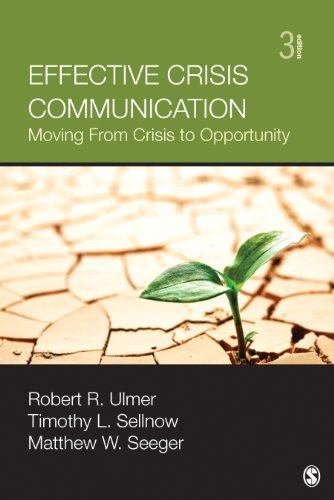 Effective Crisis Communication: Moving From Crisis to Opportunity  by  Robert R. Ulmer
