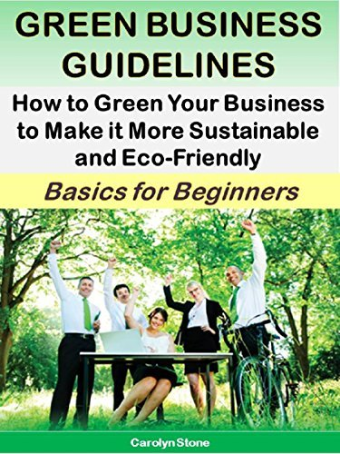 Green Business Guidelines: How to Green Your Business to Make it More Sustainable and Eco-Friendly (Green Matters Book 5) Carolyn Stone