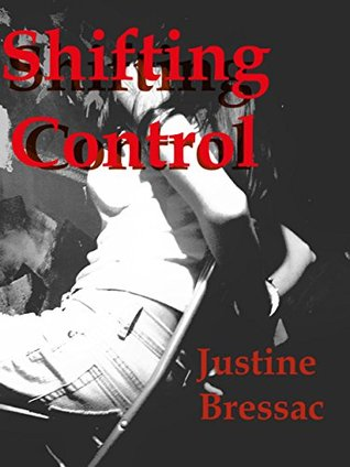 Shifting Control: An Exploration of an Unexpected Threesome  by  Justine Bressac