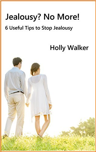 Jealousy? No More!: 6 Useful Tips to Stop Jealousy Holly Walker