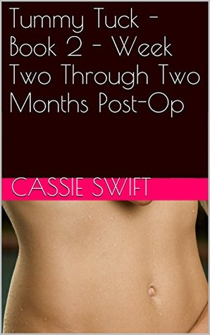 Tummy Tuck - Book 2 - Week Two Through Two Months Post-Op Cassie Swift
