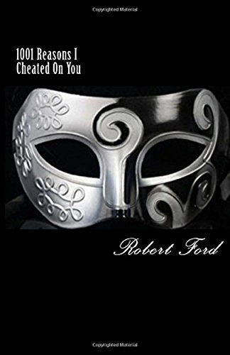1001 Reasons I Cheated On You: You Asked Why Robert Ford