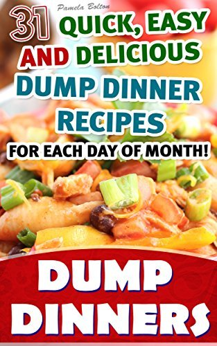 Dump Dinners: 31 Quick, Easy and Delicious Dump Dinner Recipes For Each Day of Month!: (With Pictures, Slow Cooker Recipes, Crockpot Recipes, Dump Dinners ... Cookbook: Recipes for Every-Day Life!)  by  Pamela Bolton