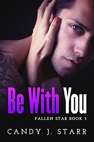 Be With You (Fallen Star, #3)  by  Candy J. Starr