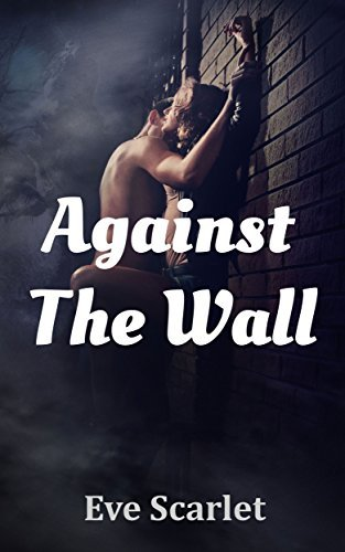 Against The Wall  by  Eve Scarlet