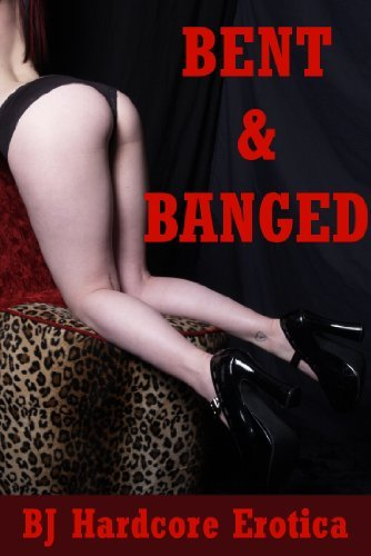 Bent and Banged: Five Explicit Erotica Stories  by  Jael Long