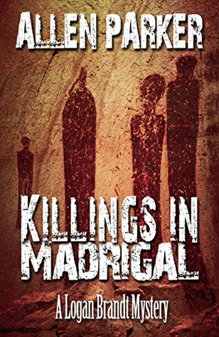Killings in Madrigal: A Logan Brandt Mystery (The Logan Brandt Mysteries Book 1)  by  Allen Parker