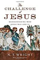 The Challenge of Jesus: Rediscovering Who Jesus Was and Is