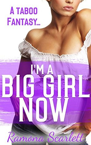 Im a Big Girl Now  by  Ramona Scarlett