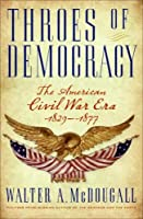 Throes of Democracy: The American Civil War Era 1829-1877