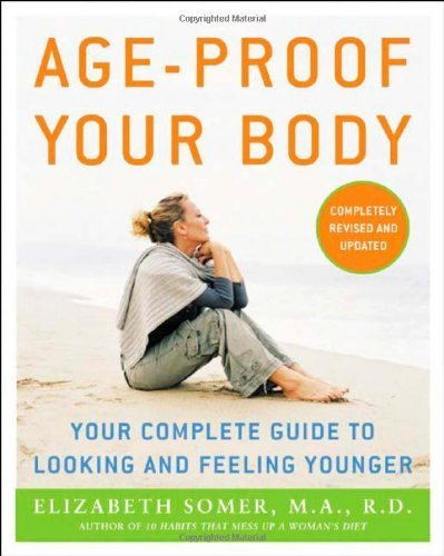 Age-Proof Your Body: Your Complete Guide to Looking and Feeling Younger  by  Elizabeth Somer