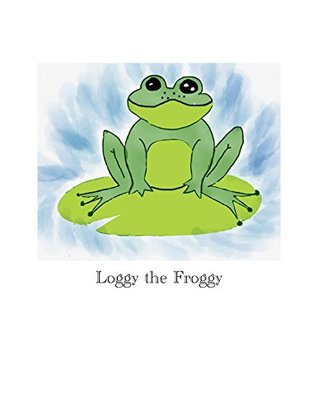 Loggy the Froggy: Loggy learns about friendship Logan Youngblood