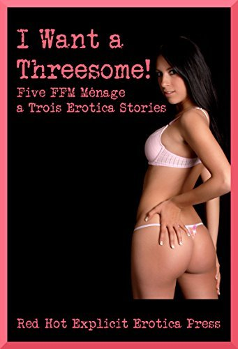 I Want a Threesome! Five FFM Ménage a Trois Erotica Stories  by  Kimmie Katt