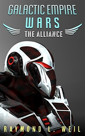 The Alliance (The Galactic Empire Wars #4)  by  Raymond L. Weil