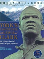 York's Adventures with Lewis and Clark: An African-American's Part in the Great Expedition (Orbis Pictus Award for Outstanding Nonfiction for Children (Awards))