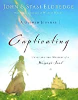 Captivating: A Guided Journal to Aid in Unveiling the Mystery of a Woman's Soul